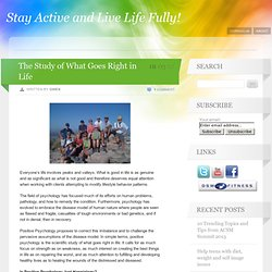 The Study of What Goes Right in Life « Stay Active and Live Life Fully