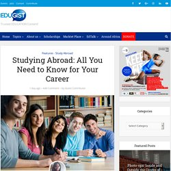 Studying Abroad: All You Need to Know for Your Career - Edugist