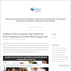 Student Life In Canada: Top 5 Reasons How Studying In Canada Will Change Life – overseas study visa for Canada, Study visa consultants for Canada, overseas education consultants for Canada