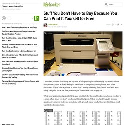 Stuff You Don't Have to Buy Because You Can Print It Yourself for Free