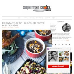 Polenta Stuffing + Chocolate Pepper Pots de Crème - superman cooks