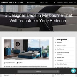 5 Designer Beds In Melbourne That Will Transform Your Bedroom