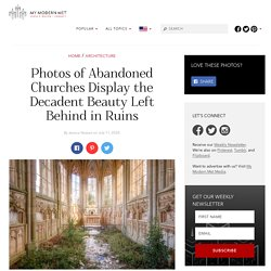 Stunning Photos Highlight the Beauty of Abandoned Churches
