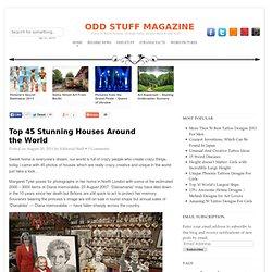 Top 45 Stunning Houses Around the World
