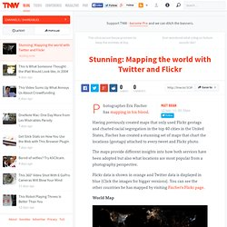 Stunning: Mapping the world with Twitter and Flickr - Shareables