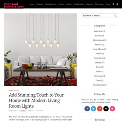 Add Stunning Touch to Your Home with Modern Living Room Lights – blogger