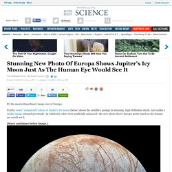 Stunning New Photo Of Europa Shows Jupiter's Icy Moon Just As The Human Eye Would See It