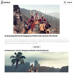 21 Stunning Photos Of Indigenous Tribes From All Over The World