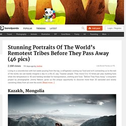 Stunning Portraits Of The World's Remotest Tribes Before They Pass Away (46 p...