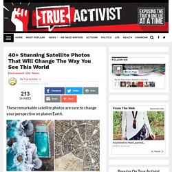 40+ Stunning Satellite Photos That Will Change The Way You See This World
