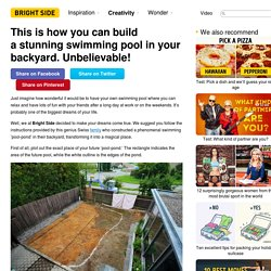This ishow you can build astunning swimming pool inyour backyard. Unbelievable!