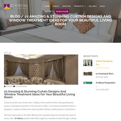 10 Amazing & Stunning Curtain Designs and Window Treatment Ideas for Your Beautiful Living Room - Al Nibras