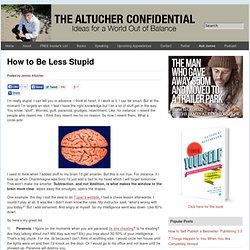 How to Be Less Stupid Altucher Confidential