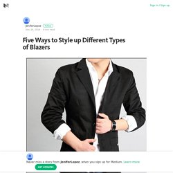 Five Ways to Style up Different Types of Blazers