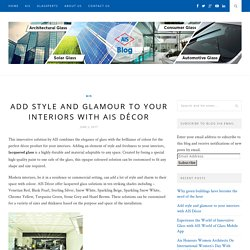 Add style and glamour to your interiors with AIS Décor – AIS GLASS