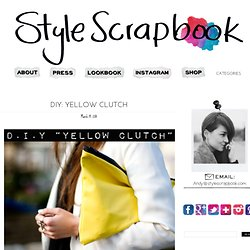 Style Scrapbook: DIY: YELLOW CLUTCH