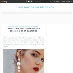 Show Your Style with Unique Designer Drop Earrings