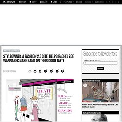 StyleOwner, A Fashion 2.0 Site, Helps Rachel Zoe Wannabes Make Bank On Their Good Taste