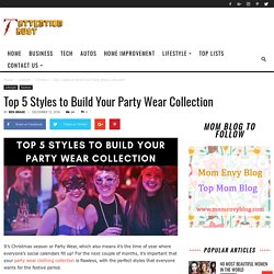 Top 5 Styles to Build Your Party Wear Collection