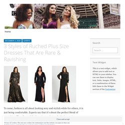3 Styles of Ruched Plus Size Dresses That Are Rare & Ravishing