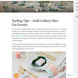 Styling Tips – Gold Cutlery Hire For Events – Place Settings