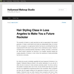 Hair Styling Class in Loss Angeles to Make You a Future Rockster