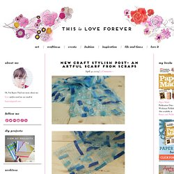 love forever: New Craft Stylish Post- An Artful Scarf from Scraps