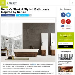 Neutra's Sleek & Stylish Bathrooms Inspired by Nature