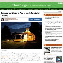 Bamboo built Froute Pod is made for stylish camping