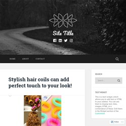 Stylish hair coils can add perfect touch to your look! – Site Title