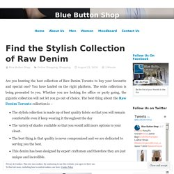 Find the Stylish Collection of Raw Denim
