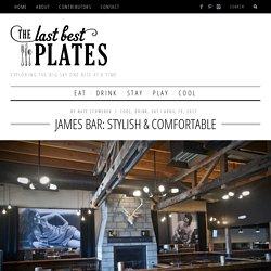 James Bar: Stylish & Comfortable - The Last Best Plates