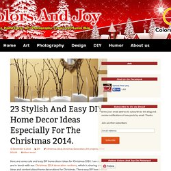 23 Stylish And Easy DIY Home Decor Ideas Especially For The Christmas 2014. - Colors And Joy
