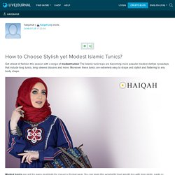 How to Choose Stylish yet Modest Islamic Tunics?: haiqahuk