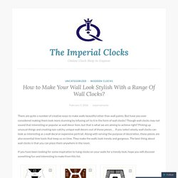 How to Make Your Wall Look Stylish With a Range Of Wall Clocks? – The Imperial Clocks