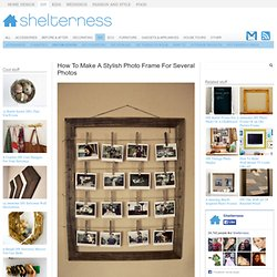 How To Make A Stylish Photo Frame For Several Photos | Shelterness - StumbleUpon