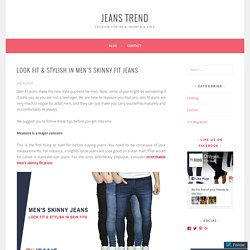 Look Fit & Stylish in Men's Skinny Fit Jeans – Jeans Trend