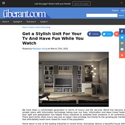 Get a Stylish Unit For Your Tv And Have Fun While You Watch