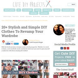 20+ Stylish and Simple DIY Clothes To Revamp Your Wardrobe – Cute DIY Projects