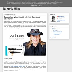 Beverly Hills: Explore Your Visual Identity with Hair Extensions Beverly Hills