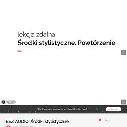 BEZ AUDIO. środki stylistyczne by magdalena.j.zych on Genially