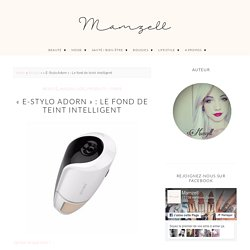 «E-Stylo Adorn» : Le fond de teint intelligent – Mamzell