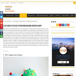 12 DIY Ideas To Utilize Styrofoam Building Creative Craft