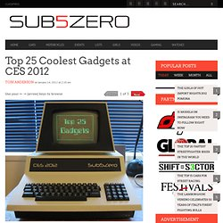 Top 25 Coolest Gadgets at CES 2012 | Sub5zero.com