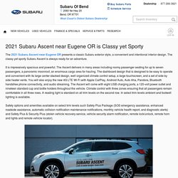 2021 Subaru Ascent near Eugene OR is Classy yet Sporty