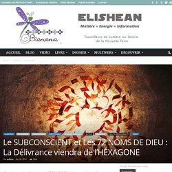 Le SUBCONSCIENT et Les 72 NOMS DE DIEU : La Délivrance viendra de l'HÉXAGONE
