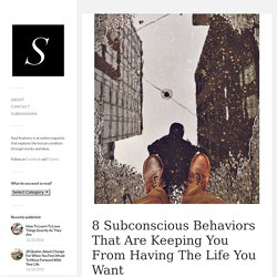 8 Subconscious Behaviors That Are Keeping You From Having The Life You Want