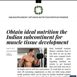 Obtain ideal nutrition the Indian subcontinent for muscle tissue development