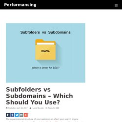 Subfolders vs Subdomains - Which Should You Use? - Performancing