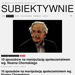 Subiektywnie » Foto Blog10 sposobów na manipulację społeczeństwem wg. Noama Chomskiego - Subiektywnie